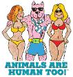 ANIMALS ARE HUMAN TOO!! - Cool Gifts!
